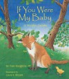 If You Were My Baby: A Wildlife Lullaby (A Simply Nature Book) - Fran Hodgkins