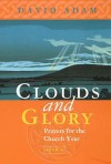 Clouds and Glory: Year A (Prayers for the Church Year, #1) - David Adam