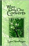 When Only One Converts - Lynn Nordhagen