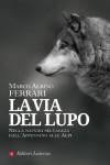 La via del lupo: Nella natura selvaggia dall'Appennino alle Alpi (i Robinson / Letture) - Marco Albino Ferrari