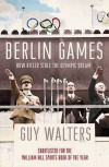 Berlin Games: How Hitler Stole The Olympic Dream - Guy Walters