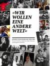 """""""Wir wollen eine andere Welt"""" - Jugend in Deutschland 1900-2010: Eine private Geschichte aus Tagebüchern, Briefen, Dokumenten. Zusammengestellt von Fred Grimm - Fred Grimm, Till Tolkemitt"""