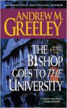 The Bishop Goes to the University: A Bishop Blackie Ryan Novel - Andrew M. Greeley