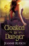 Cloaked in Danger - Jeannie Ruesch