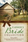 The Farmer's Bride Collection: 6 Romances Spring from Hearts, Home, and Harvest - Kimberley Comeaux, Susan K. Downs, JoAnn A. Grote, Ellen Edwards Kennedy, Debby Mayne, DiAnn Mills