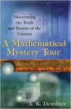 A Mathematical Mystery Tour: Discovering the Truth and Beauty of the Cosmos - A.K. Dewdney