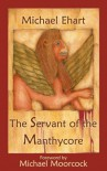 The Servant of the Manthycore - Michael Ehart