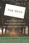 The Path: Creating Your Mission Statement for Work and for Life - Laurie Beth Jones