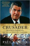 The Crusader: Ronald Reagan and the Fall of Communism - Paul Kengor