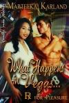 What Happens in Vegas... (Rx for Pleasure, #2) - Marteeka Karland