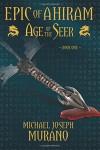 Age of the Seer: Epic of Ahiram -- Book One (Volume 1) - Michael Joseph Murano