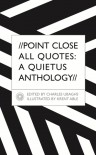 Point Close All Quotes: A Quietus Anthology - Charles Ubaghs