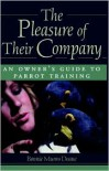 The Pleasure of Their Company: An Owner's Guide to Parrot Training - Bonnie Munro Doane, Richard Cole