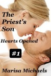 The Priest's Son: Hearts Opened - Marisa Michaels