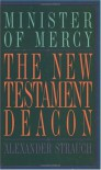 The New Testament Deacon: The Church's Minister of Mercy - Alexander Strauch