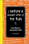 I Before E (Except After C): The Young Readers Edition: Cool Ways to Remember Stuff - Susan Randol
