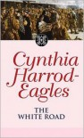 The White Road - Cynthia Harrod-Eagles