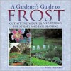 A Gardener's Guide to Frost: Outwit the Weather and Extend the Spring and Fall Seasons - Philip Harnden