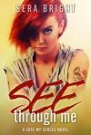 See Through Me (Lose My Senses #1) - Sera Bright