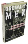 Ordinary Men: Reserve Police Battalion 101 and the Final Solution in Poland - Christopher R. Browning