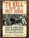 To Hell on a Fast Horse: Billy the Kid, Pat Garrett, and the Epic Chase to Justice in the Old West - Mark Lee Gardner