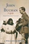 John Buchan: Model Governor General - J. William Galbraith, Deborah Stewartby
