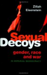 Sexual Decoys: Gender, Race and War in Imperial Democracy - Zillah Eisenstein