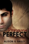 Presently Perfect - Alison G. Bailey
