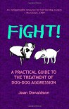 Fight!: A Practical Guide to the Treatment of Dog-dog Aggression - Jean Donaldson