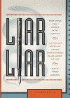Liar Liar: Short Stories from Members of the Liar's Club - The Liar's Club, Dennis Tafoya, Keith Strunk, William Lashner