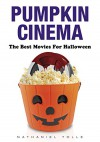 Pumpkin Cinema: The Best Movies for Halloween - Nathaniel Tolle
