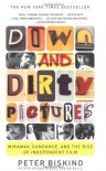 Down and Dirty Pictures: Miramax, Sundance, and the Rise of Independent Film - Peter Biskind