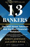 13 Bankers: The Wall Street Takeover and the Next Financial Meltdown - Simon Johnson