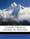 Classic French Course in English - William Cleaver Wilkinson