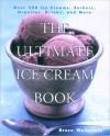 The Ultimate Ice Cream Book: Over 500 Ice Creams, Sorbets, Granitas, - Bruce Weinstein