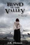 Blood in the Valley - J.K. Hogan