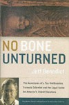 No Bone Unturned: The Adventures of a Top Smithsonian Forensic Scientist and the Legal Battle for America's Oldest Skeletons - Jeff Benedict