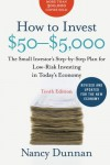 How to Invest $50-$5,000 10e: The Small Investor's Step-by-Step Plan for Low-Risk Investing in Today's Economy (How to Invest $50 to $5000) - Nancy Dunnan