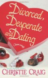 Divorced, Desperate And Dating - Christie Craig