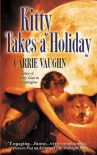 Kitty Takes a Holiday  - Carrie Vaughn