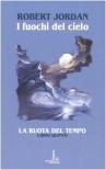 I fuochi del cielo (La Ruota del Tempo, #5) - Robert Jordan, Valeria Ciocci