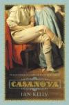 Casanova: Actor, Spy, Lover, Priest - Ian Kelly