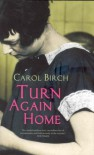 Turn Again Home - Carol Birch