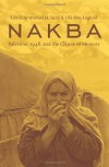 Nakba: Palestine, 1948, and the Claims of Memory - Ahmad H. Sa'di, Lila Abu-Lughod