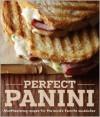 Perfect Panini: Mouthwatering recipes for the world's favorite sandwiches - Jodi Liano