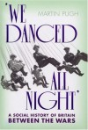 We Danced All Night: A Social History  of Britain Between the Wars - Martin Pugh
