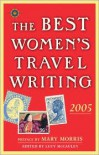 The Best Women's Travel Writing 2005: True Stories from Around the World - Mary Morris, Lucy McCauley