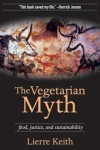 The Vegetarian Myth: Food, Justice, and Sustainability - Lierre Keith