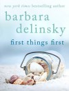 First Things First - Barbara Delinsky