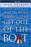 If You Want to Walk on Water, You've Got to Get Out of the Boat - Participants Guide - John Ortberg, Stephen Sorenson, Amanda Sorenson